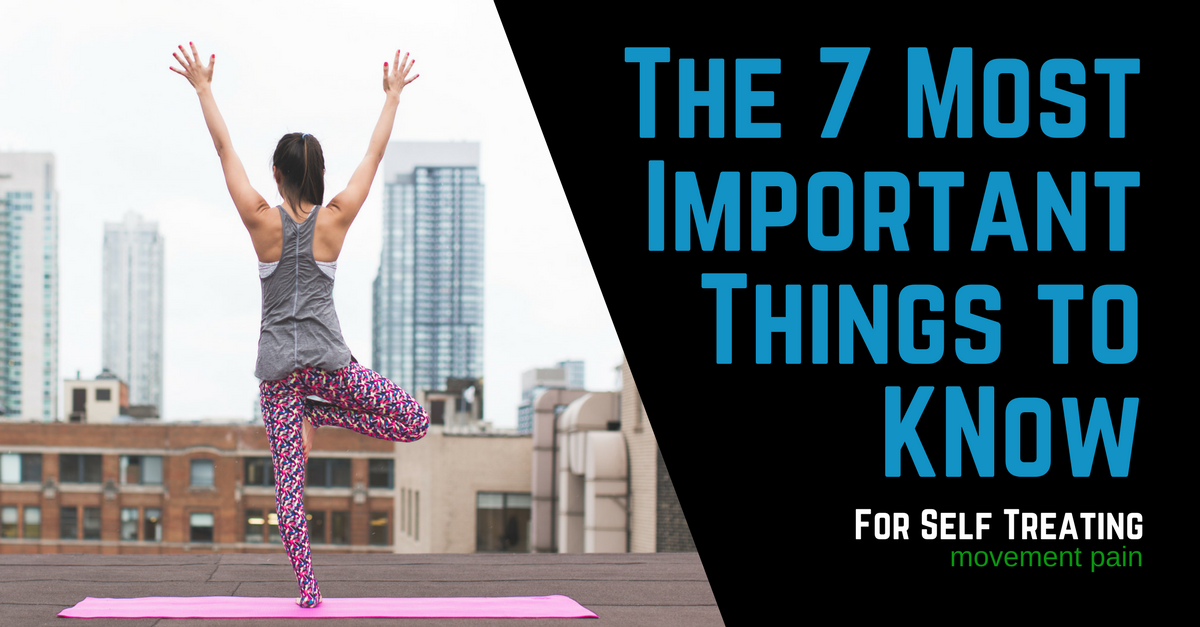 The 7 Most Important Things to Know for Self-Treating Movement Pain