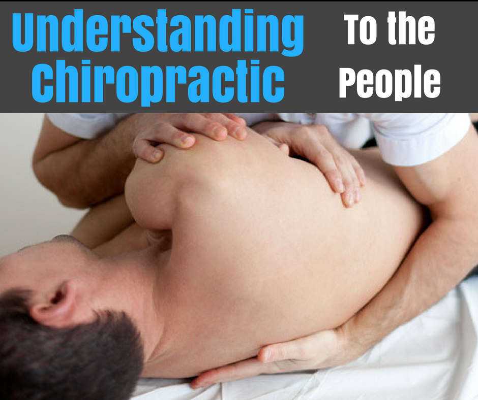 Understanding Chiropractic: To the People