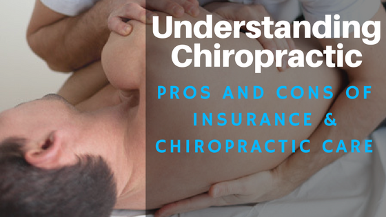 Understanding Chiropractic: The Pros and Cons of Insurance and Chiropractic Care