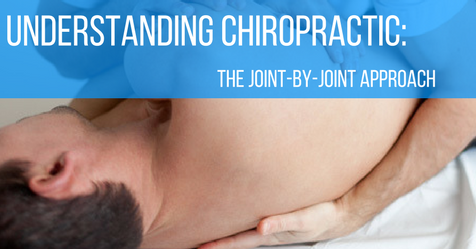 Understanding Chiropractic: The Joint-by-Joint Approach